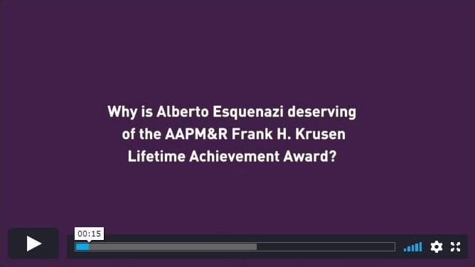 Why is Alberto Esquenazi deserving of the AAPM&R Frank  H. Krusen Lifetime Achievement Award?